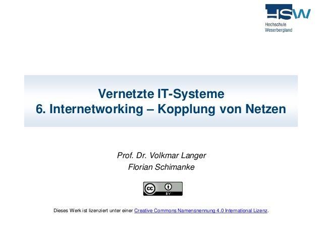 Vernetzte IT-Systeme  6. Internetworking – Kopplung von Netzen  Prof. Dr. Volkmar Langer  Florian Schimanke  Dieses Werk i...