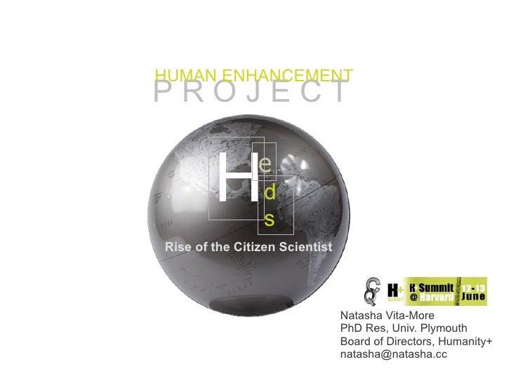 HUMAN ENHANCEMENT PROJECT           H       e                  d                  s Rise of the Citizen Scientist         ...