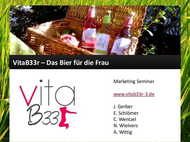 Marketing Seminar - www.vitab33r-3.de - 14/06/2013VitaB33r – Das Bier für die Frau1Marketing Seminarwww.vitab33r-3.deJ. Ge...