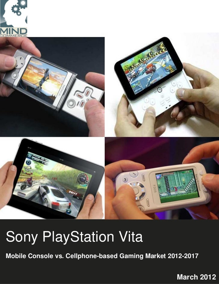 Sony PlayStation VitaMobile Console vs. Cellphone-based Gaming Market 2012-2017                                           ...
