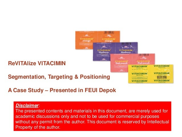 ReVITAlize VITACIMINSegmentation, Targeting & PositioningA Case Study – Presented in FEUI Depok  Disclaimer:  The presente...