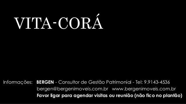 VITA-CORÁ Informações: BERGEN - Consultor de Gestão Patrimonial - Tel: 9.9143-4536 bergen@bergenimoveis.com.br www.bergeni...