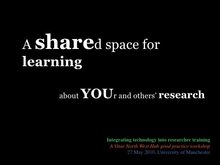 A shared space for learning      about   YOUr and others' research                    Integrating technology into research...