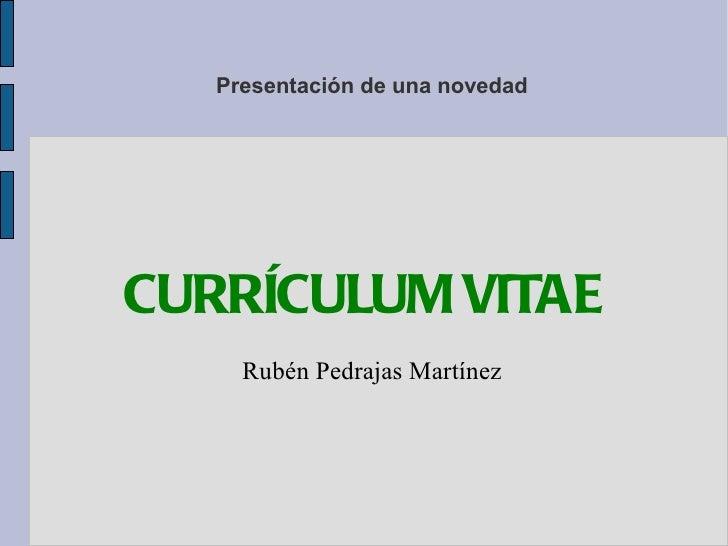 Presentación de una novedad CURRÍCULUM VITAE Rubén Pedrajas Martínez