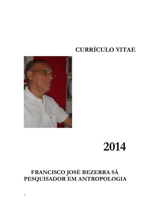 CURRÍCULO VITAE  2014 FRANCISCO JOSÉ BEZERRA SÁ PESQUISADOR EM ANTROPOLOGIA 1