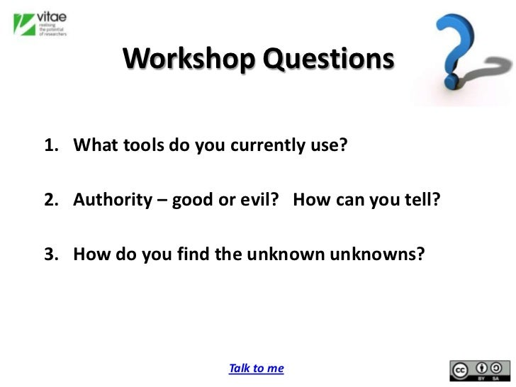 workshop questions You don't have to do this in outline form, either in fact, i strongly recommend that you don't i certainly don't i cluster these questions, and answer them (while asking myself even more questions).