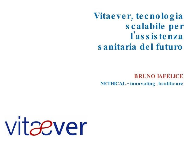 Vitaever, tecnologia scalabile per l'assistenza sanitaria del futuro BRUNO IAFELICE NETHICAL - innovating  healthcare