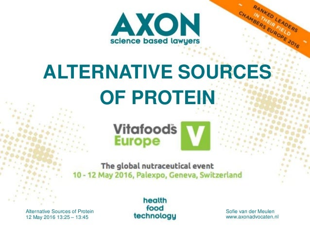 ALTERNATIVE SOURCES OF PROTEIN Alternative Sources of Protein 12 May 2016 13:25 – 13:45 Sofie van der Meulen www.axonadvoc...