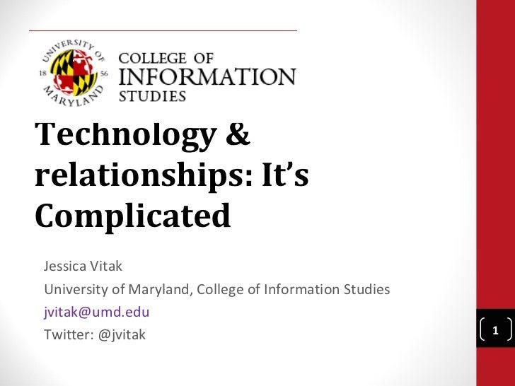 Technology &relationships: It'sComplicatedJessica VitakUniversity of Maryland, College of Information Studiesjvitak@umd.ed...