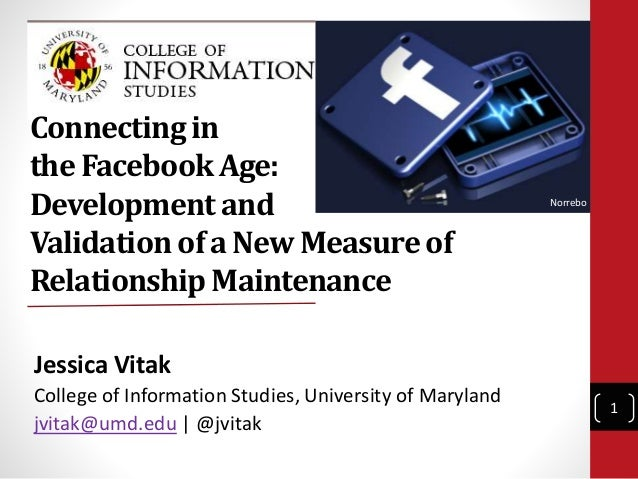 Connecting in the Facebook Age: Development and Validation of a New Measure of Relationship Maintenance Jessica Vitak Coll...