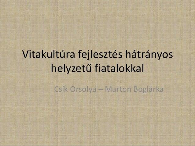 Vitakultúra fejlesztés hátrányos helyzetű fiatalokkal Csík Orsolya – Marton Boglárka