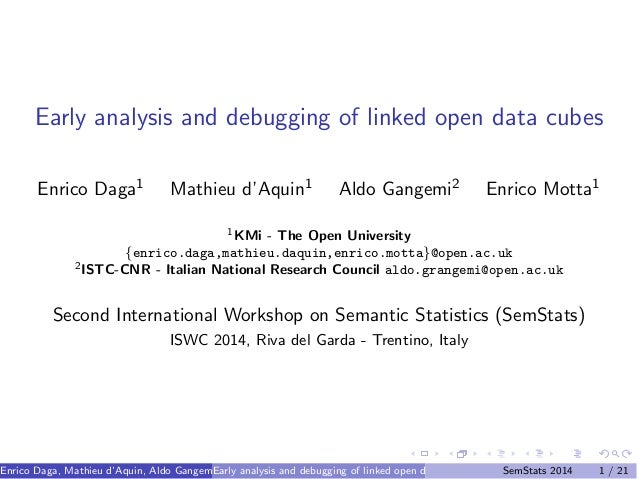 Early analysis and debugging of linked open data cubes  Enrico Daga1 Mathieu d'Aquin1 Aldo Gangemi2 Enrico Motta1  1KMi - ...