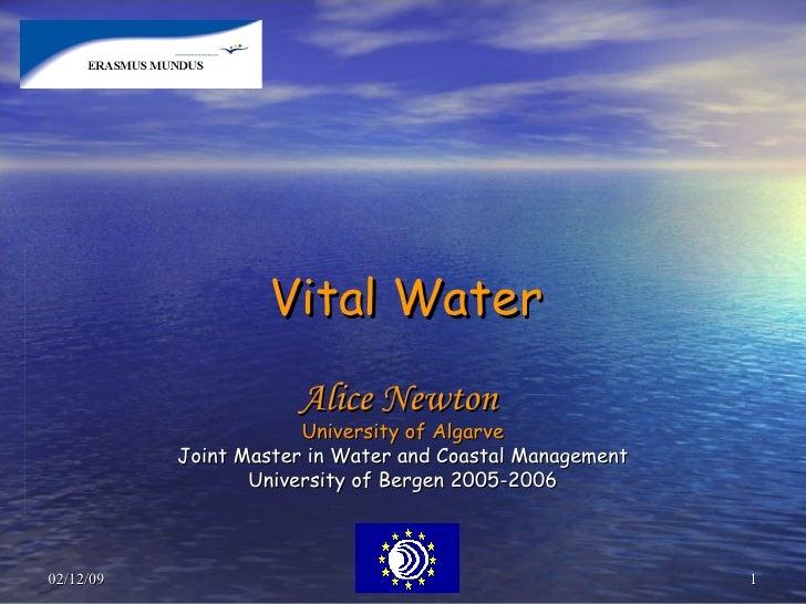 Vital Water Alice Newton  University of Algarve Joint Master in Water and Coastal Management University of Bergen 2005-2006