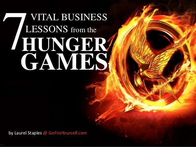 7GAMES VITAL BUSINESS LESSONS from the  HUNGER  by Laurel Staples @ GoFireYourself.com