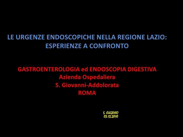 LE URGENZE ENDOSCOPICHE NELLA REGIONE LAZIO:ESPERIENZE A CONFRONTO<br />GASTROENTEROLOGIA ed ENDOSCOPIA DIGESTIVA<br />Azi...