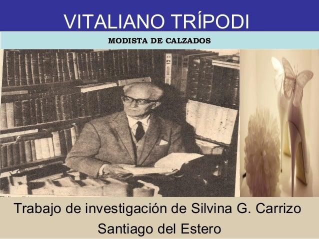 VITALIANO TRÍPODI Trabajo de investigación de Silvina G. Carrizo Santiago del Estero MODISTA DE CALZADOS