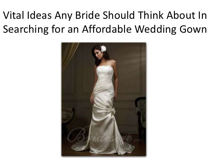Vital Ideas Any Bride Should Think About InSearching for an Affordable Wedding Gown