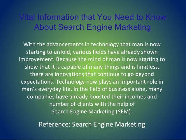 Vital Information that You Need to Know About Search Engine Marketing With the advancements in technology that man is now ...