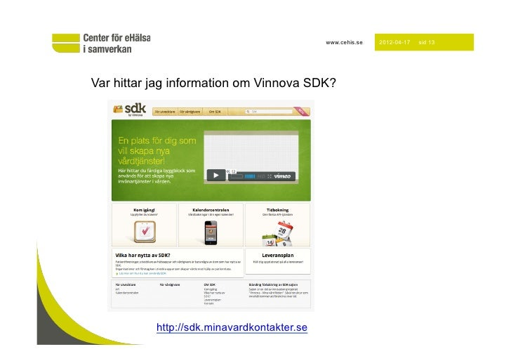 www.cehis.se   2012-04-17   sid 13Var hittar jag information om Vinnova SDK?           http://sdk.minavardkontakter.se