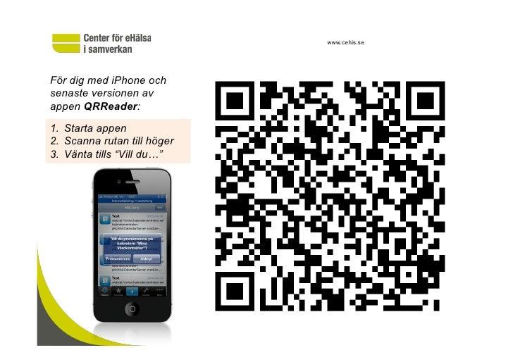 www.cehis.seFör dig med iPhone ochsenaste versionen avappen QRReader:1. Starta appen2. Scanna rutan till höger3. Vänta ...