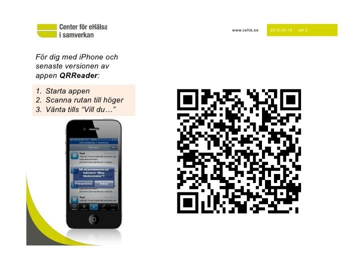 www.cehis.se   2012-04-18   sid 3För dig med iPhone ochsenaste versionen avappen QRReader:1. Starta appen2. Scanna rutan...