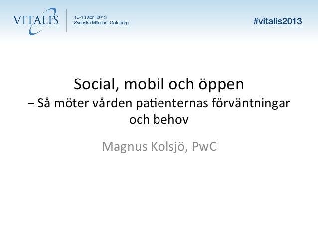 Social, mobil och öppen – Så möter vården pa6enternas förväntningar                        och behov...