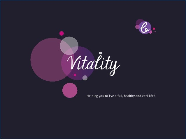 Title page   Vitality Sub Heading goes here…	          Helping	  you	  to	  live	  a	  full,	  healthy	  and	  vital	  lif...