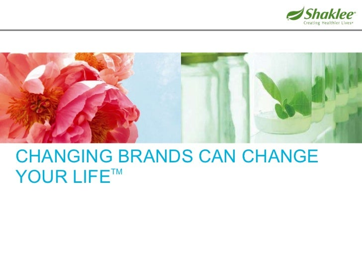 CHANGING BRANDS CAN CHANGE YOUR LIFE TM