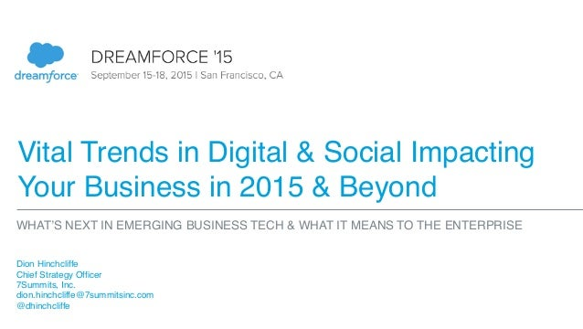 Vital Trends in Digital & Social Impacting Your Business in 2015 & Beyond Dion Hinchcliffe Chief Strategy Officer 7Summits...