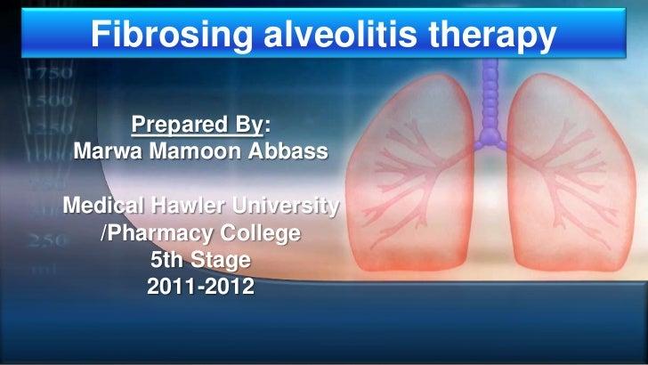 Fibrosing alveolitis therapy    Prepared By:Marwa Mamoon AbbassMedical Hawler University   /Pharmacy College        5th St...