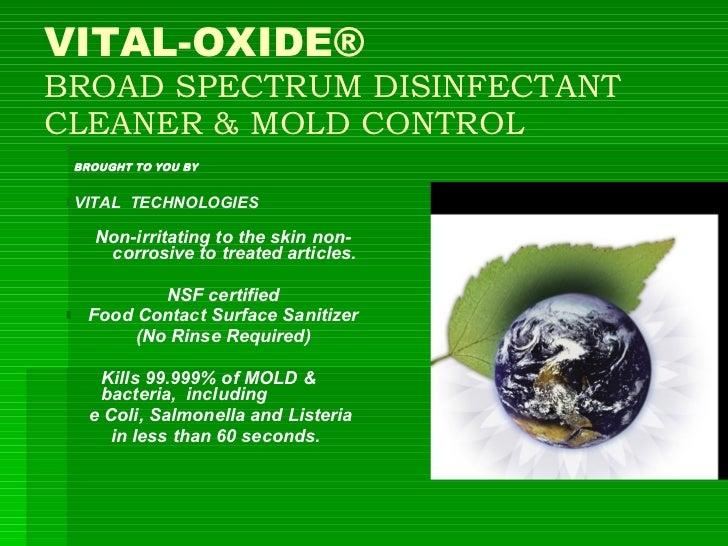 VITAL-OXIDE® BROAD SPECTRUM DISINFECTANT CLEANER & MOLD CONTROL <ul><li>BROUGHT TO YOU BY   </li></ul><ul><li>VITAL  TECHN...