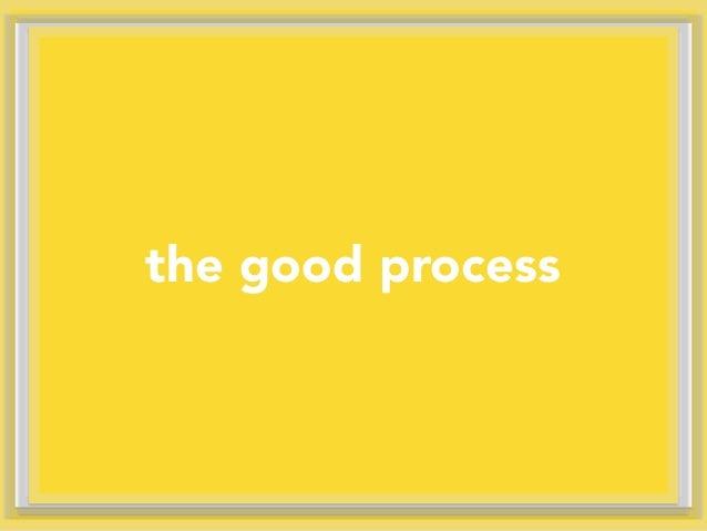 the good process