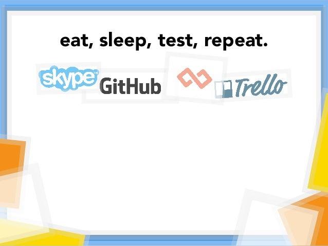 eat, sleep, test, repeat.