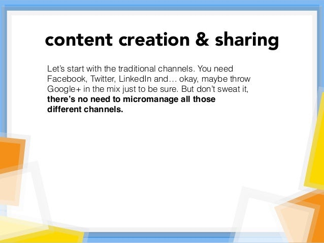 Let's start with the traditional channels. You need Facebook, Twitter, LinkedIn and… okay, maybe throw Google+ in the mix ...