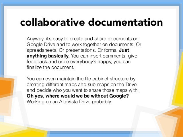 Anyway, it's easy to create and share documents on Google Drive and to work together on documents. Or spreadsheets. Or pre...