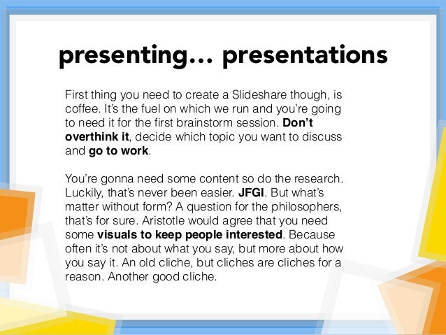 First thing you need to create a Slideshare though, is coffee. It's the fuel on which we run and you're going to need it f...