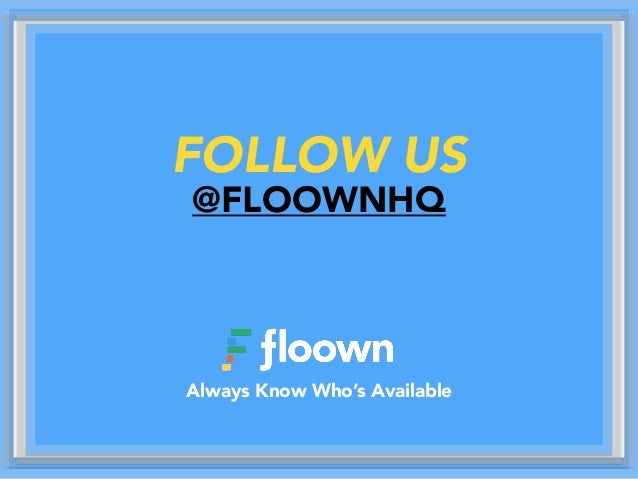 FOLLOW US @FLOOWNHQ Always Know Who's Available