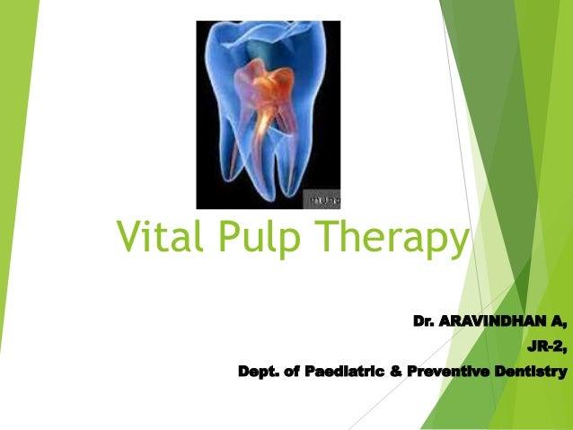 Vital Pulp Therapy Dr. ARAVINDHAN A, JR-2, Dept. of Paediatric & Preventive Dentistry