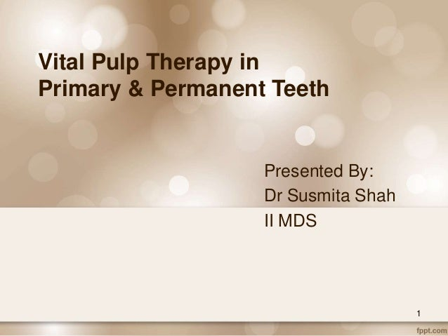 Presented By: Dr Susmita Shah II MDS Vital Pulp Therapy in Primary & Permanent Teeth 1