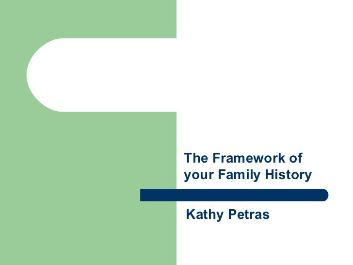 The Framework ofyour Family HistoryKathy Petras