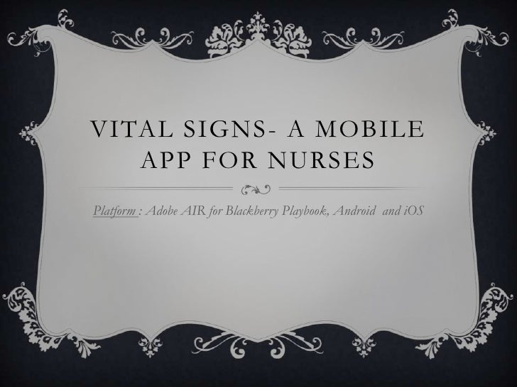 VITAL SIGNS- A MOBILE   APP FOR NURSESPlatform : Adobe AIR for Blackberry Playbook, Android and iOS