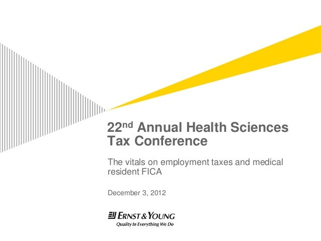 22nd Annual Health SciencesTax ConferenceThe vitals on employment taxes and medicalresident FICADecember 3, 2012