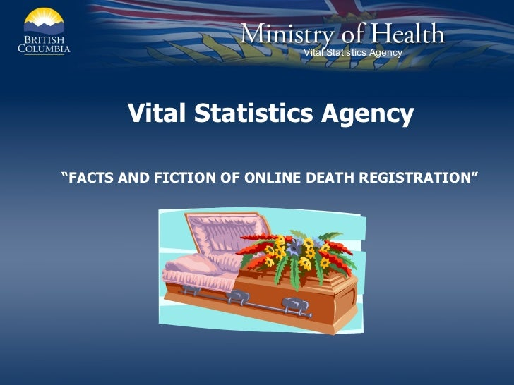 "Vital Statistics Agency "" FACTS AND FICTION OF ONLINE DEATH REGISTRATION"""