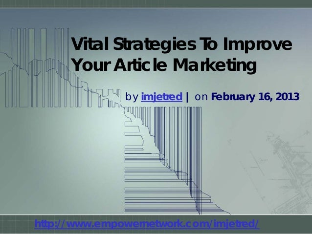 Vital Strategies To ImproveYour Article Marketingby imjetred | on February 16, 2013http://www.empowernetwork.com/imjetred/