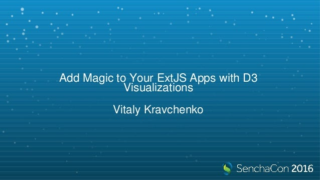 Add Magic to Your ExtJS Apps with D3 Visualizations Vitaly Kravchenko