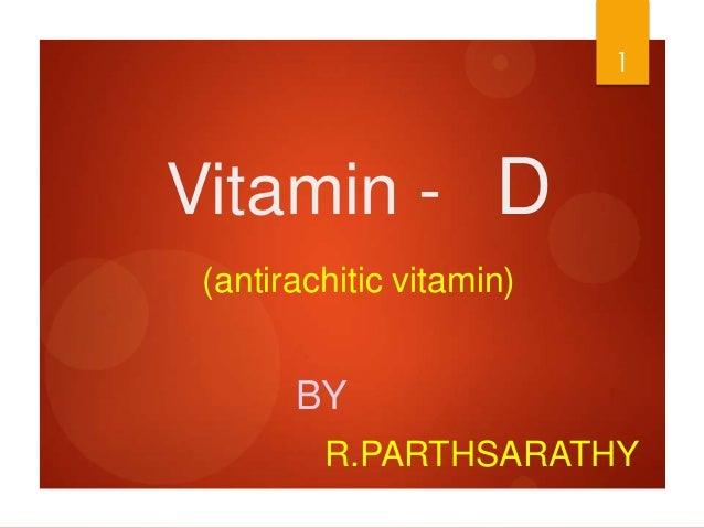 1Vitamin - D (antirachitic vitamin)       BY         R.PARTHSARATHY
