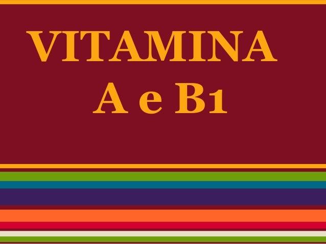 VITAMINA  A e B1