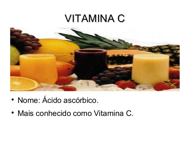 VITAMINA CVITAMINA CNome: Ácido ascórbico.Mais conhecido como Vitamina C.