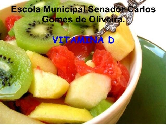 Escola Municipal Senador CarlosGomes de Oliveira.VITAMINA D