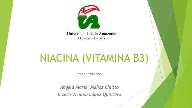 NIACINA (VITAMINA B3)Presentado por:Ángela María Muñoz ChilitoLizeth Viviana López Quintero